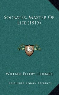 Socrates, Master of Life (1915) by William Ellery Leonard (9781164965893) - HardCover - Modern & Contemporary Fiction Literature