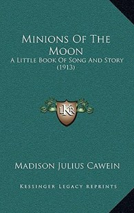 Minions of the Moon by Madison Julius Cawein (9781164966210) - HardCover - Modern & Contemporary Fiction Literature