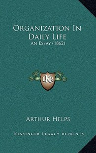 Organization in Daily Life by Arthur Helps (9781164966319) - HardCover - Modern & Contemporary Fiction Literature
