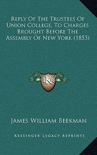 Reply of the Trustees of Union College, to Charges Brought Before the Assembly of New York (1853) by James William Beekman (9781164967064) - HardCover - Reference Law