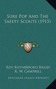 Sure Pop and the Safety Scouts (1915) by Roy Rutherford Bailey, R W Campbell (9781164967668) - HardCover - Modern & Contemporary Fiction Literature