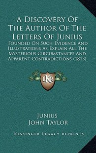 A Discovery of the Author of the Letters of Junius by Junius, John Taylor (9781164968351) - HardCover - Reference Law