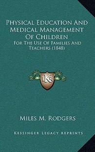 Physical Education and Medical Management of Children by Miles M Rodgers (9781164970293) - HardCover - Reference Law
