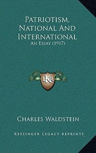 Patriotism, National and International by Charles Waldstein Sir (9781164970934) - HardCover - Modern & Contemporary Fiction Literature