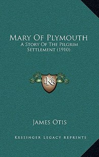 Mary of Plymouth by James Otis (9781164973058) - HardCover - Modern & Contemporary Fiction Literature