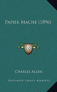 Papier Mache (1896) by Charles Allen (9781164973249) - HardCover - Modern & Contemporary Fiction Literature