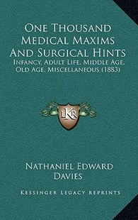 One Thousand Medical Maxims and Surgical Hints by Nathaniel Edward Davies (9781164973959) - HardCover - Modern & Contemporary Fiction Literature