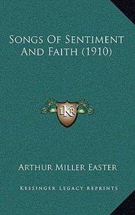 Songs of Sentiment and Faith (1910) by Arthur Miller Easter (9781164975229) - HardCover - Reference Law