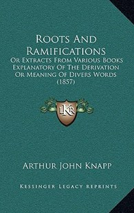 Roots and Ramifications by Arthur John Knapp (9781164975953) - HardCover - Modern & Contemporary Fiction Literature