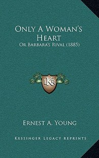 Only a Woman's Heart by Ernest A Young (9781164977216) - HardCover - Reference Law