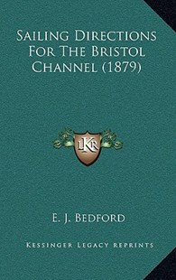 Sailing Directions for the Bristol Channel (1879) by E J Bedford (9781164978176) - HardCover - Modern & Contemporary Fiction Literature