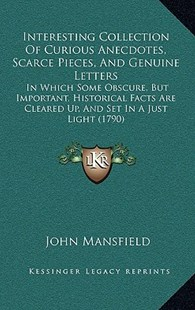 Interesting Collection of Curious Anecdotes, Scarce Pieces, and Genuine Letters by John Mansfield (9781164979647) - HardCover - Modern & Contemporary Fiction Literature