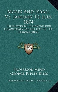 Moses and Israel V3, January to July, 1874 by Professor Mead, George Ripley Bliss (9781164979784) - HardCover - Modern & Contemporary Fiction Literature