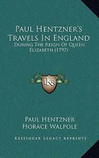 Paul Hentzner's Travels in England by Paul Hentzner, Robert Naunton, Horace Walpole (9781164980537) - HardCover - Reference Law