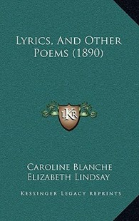 Lyrics, and Other Poems (1890) by Caroline Blanche Elizabeth Lindsay (9781164981633) - HardCover - Modern & Contemporary Fiction Literature