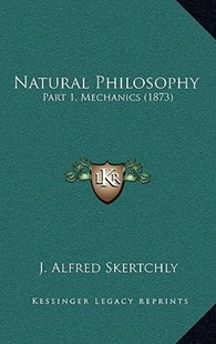Natural Philosophy by J Alfred Skertchly (9781164981688) - HardCover - Modern & Contemporary Fiction Literature