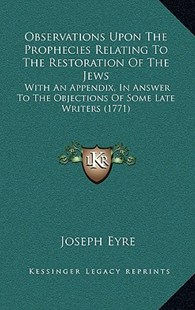 Observations Upon the Prophecies Relating to the Restoration of the Jews by Joseph Eyre (9781164981732) - HardCover - Modern & Contemporary Fiction Literature
