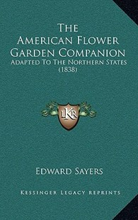 The American Flower Garden Companion by Edward Sayers (9781164981992) - HardCover - Modern & Contemporary Fiction Literature