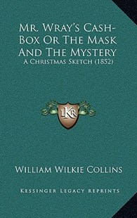 Mr. Wray's Cash-Box or the Mask and the Mystery by William Wilkie Collins (9781164983385) - HardCover - Modern & Contemporary Fiction Literature