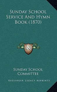 Sunday School Service and Hymn Book (1870) by Sunday School Committee (9781164984764) - HardCover - Modern & Contemporary Fiction Literature