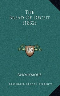 The Bread of Deceit (1832) by Anonymous (9781164987222) - HardCover - Modern & Contemporary Fiction Literature