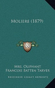 Moliere (1879) by Margaret Wilson Oliphant, Francois Batten Tarver (9781164988281) - HardCover - Modern & Contemporary Fiction Literature