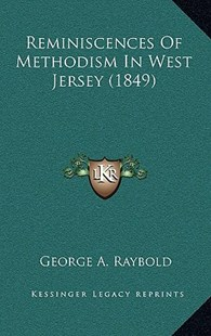 Reminiscences of Methodism in West Jersey (1849) by George A Raybold (9781164992066) - HardCover - Modern & Contemporary Fiction Literature
