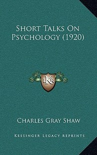 Short Talks on Psychology (1920) by Charles Gray Shaw (9781164992127) - HardCover - Modern & Contemporary Fiction Literature