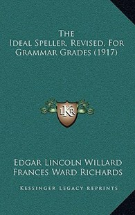 The Ideal Speller, Revised, for Grammar Grades (1917) by Edgar Lincoln Willard, Frances Ward Richards, Julia R Brophy (9781164992967) - HardCover - Modern & Contemporary Fiction Literature
