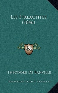 Les Stalactites (1846) by Theodore De Banville (9781164993087) - HardCover - Modern & Contemporary Fiction Literature