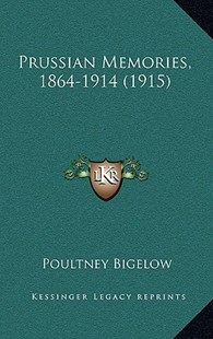 Prussian Memories, 1864-1914 (1915) by Poultney Bigelow (9781164993384) - HardCover - Modern & Contemporary Fiction Literature