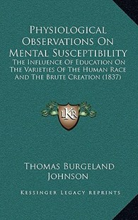 Physiological Observations on Mental Susceptibility by Thomas Burgeland Johnson (9781164994015) - HardCover - Modern & Contemporary Fiction Literature