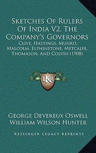 Sketches of Rulers of India V2, the Company's Governors by George Devereux Oswell, William Wilson Hunter (9781164994251) - HardCover - Reference Law