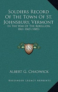 Soldiers Record of the Town of St. Johnsbury, Vermont by Albert G Chadwick (9781164994879) - HardCover - Modern & Contemporary Fiction Literature