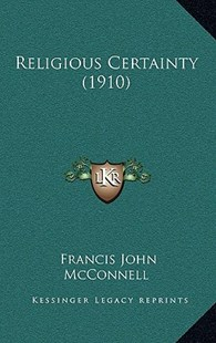 Religious Certainty (1910) by Francis John McConnell (9781164996033) - HardCover - Reference Law