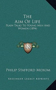 The Aim of Life by Philip Stafford Moxom (9781165021352) - HardCover - Modern & Contemporary Fiction Literature
