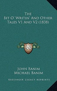 The Bit O' Writin' and Other Tales V1 and V2 (1838) by John Banim, Michael Banim (9781165051397) - HardCover - Modern & Contemporary Fiction Literature