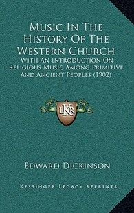 Music in the History of the Western Church by Edward Dickinson (9781165053643) - HardCover - Modern & Contemporary Fiction Literature