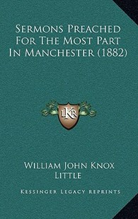 Sermons Preached for the Most Part in Manchester (1882) by William John Knox Little (9781165055005) - HardCover - Modern & Contemporary Fiction Literature