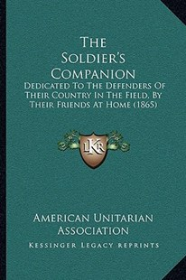 The Soldier's Companion by American Unitarian Association (9781165069958) - PaperBack - Modern & Contemporary Fiction Literature
