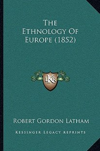 The Ethnology of Europe (1852) by Robert Gordon Latham (9781165101948) - PaperBack - Modern & Contemporary Fiction Literature