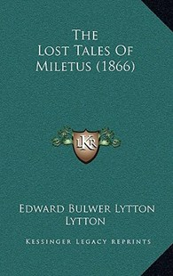 The Lost Tales of Miletus (1866) by Edward Bulwer Lytton Lytton Bar (9781165104390) - PaperBack - Modern & Contemporary Fiction Literature