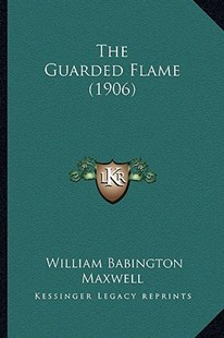 The Guarded Flame (1906) by William Babington Maxwell (9781165120482) - PaperBack - Modern & Contemporary Fiction Literature