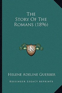 The Story of the Romans (1896) by Helene Adeline Guerber (9781165154067) - PaperBack - Modern & Contemporary Fiction Literature
