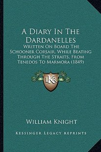 A Diary in the Dardanelles a Diary in the Dardanelles by William Knight (9781165261918) - PaperBack - Modern & Contemporary Fiction Literature