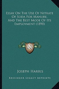 Essay on the Use of Nitrate of Soda for Manure, and the Best Mode of Its Employment (1890) by Joseph Harris (9781165331895) - PaperBack - Modern & Contemporary Fiction Literature