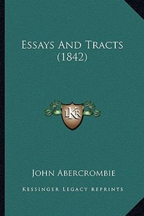 Essays and Tracts (1842) by John Abercrombie (9781165343584) - PaperBack - Modern & Contemporary Fiction Literature