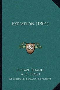Expiation (1901) by Octave Thanet, A B Frost (9781165423989) - PaperBack - Modern & Contemporary Fiction Literature