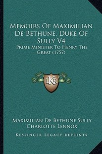 Memoirs of Maximilian de Bethune, Duke of Sully V4 by Maximilian De Bethune Sully, Charlotte Lennox (9781165436743) - PaperBack - Modern & Contemporary Fiction Literature