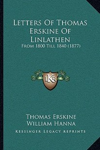 Letters of Thomas Erskine of Linlathen by Thomas Erskine, William Hanna (9781165459179) - HardCover - Modern & Contemporary Fiction Literature